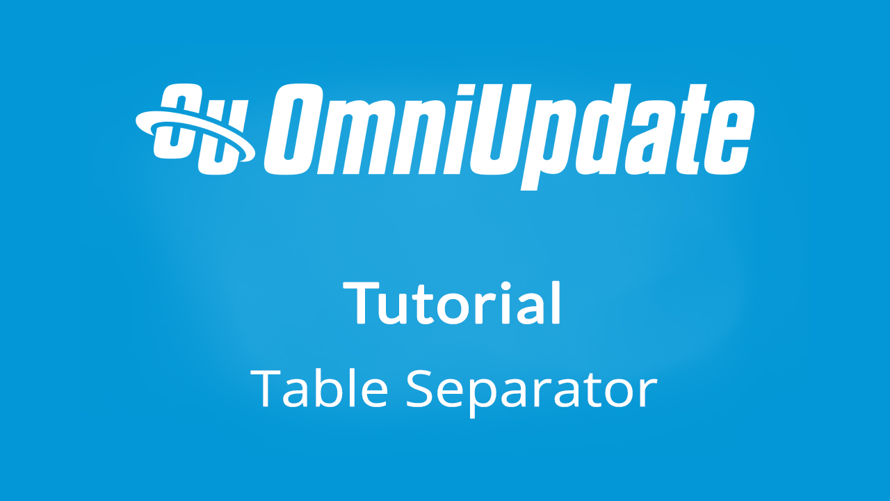 "A blue screen with the white OMNIUPDATE logo. The title says ""Tutorial: Table Separator"""